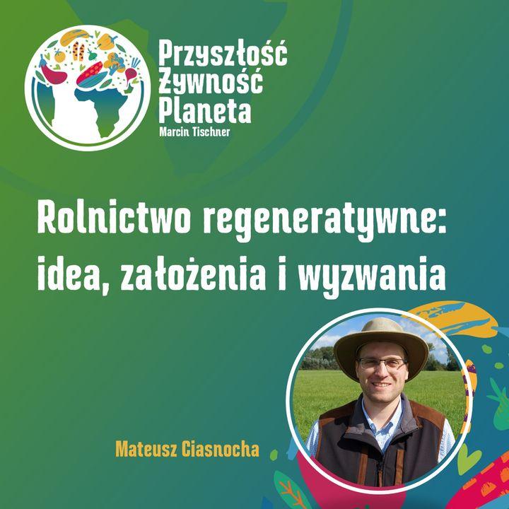 8. Rolnictwo regeneratywne: idea, założenia i wyzwania   Mateusz Ciasnocha