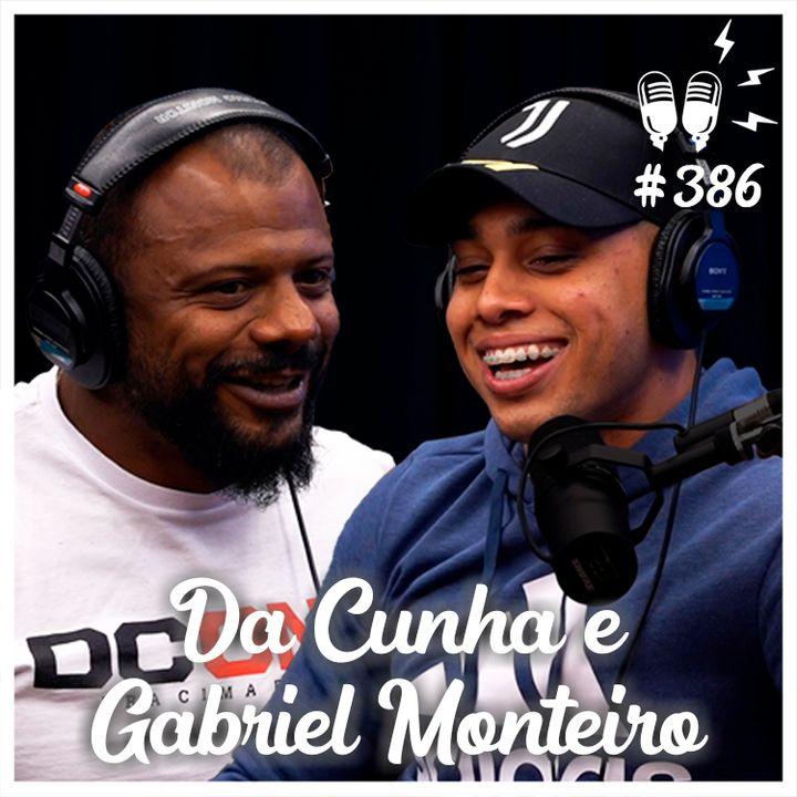 DA CUNHA E GABRIEL MONTEIRO - Flow Podcast #386