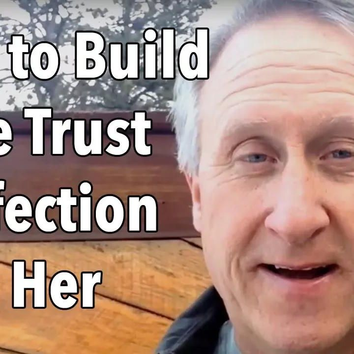 How to Build More Trust and Affection with Her