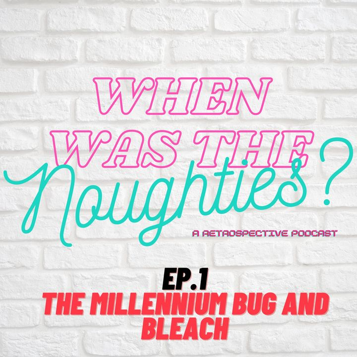 When Was the 00s - Ep.1 - Millennium Bugs and Bleach
