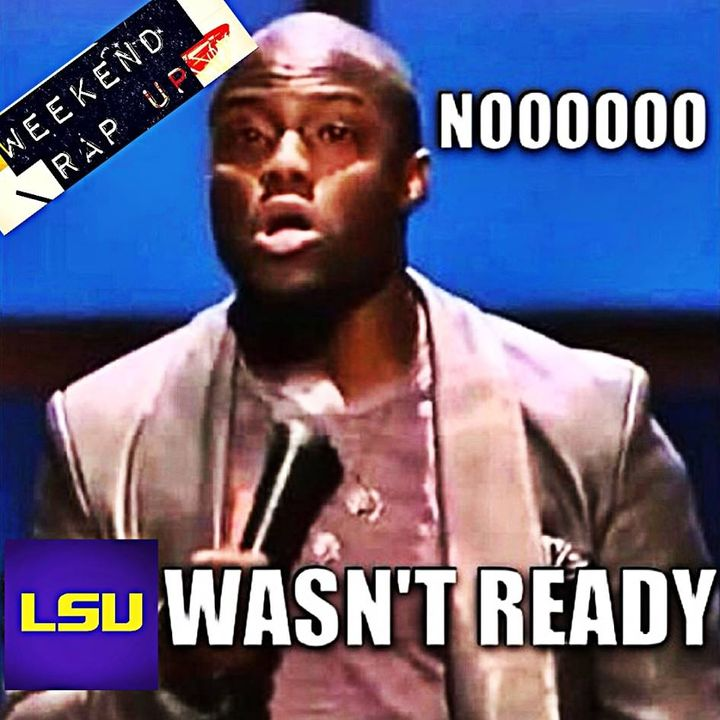 "Weekend Rap Up Ep. 103 - ""NOOO, LSU WASN'T READY"""
