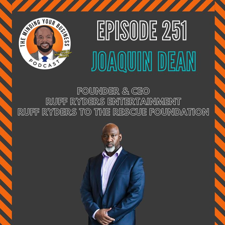 #251 - Joaquin Dean, Founder & CEO of Ruff Ryders Entertainment & The Ruff Ryders To The Rescue Foundation