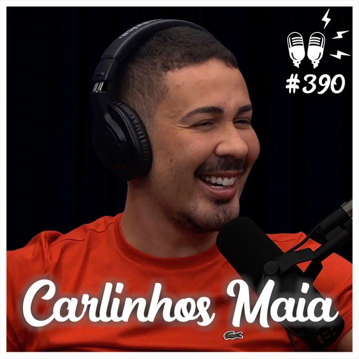 CARLINHOS MAIA - Flow Podcast #390