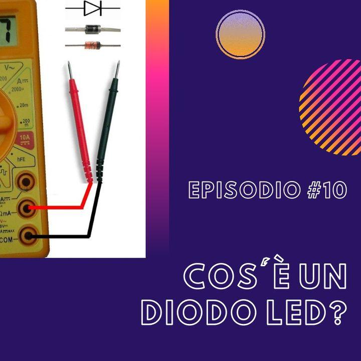 #10 - Cos'è un diodo LED?
