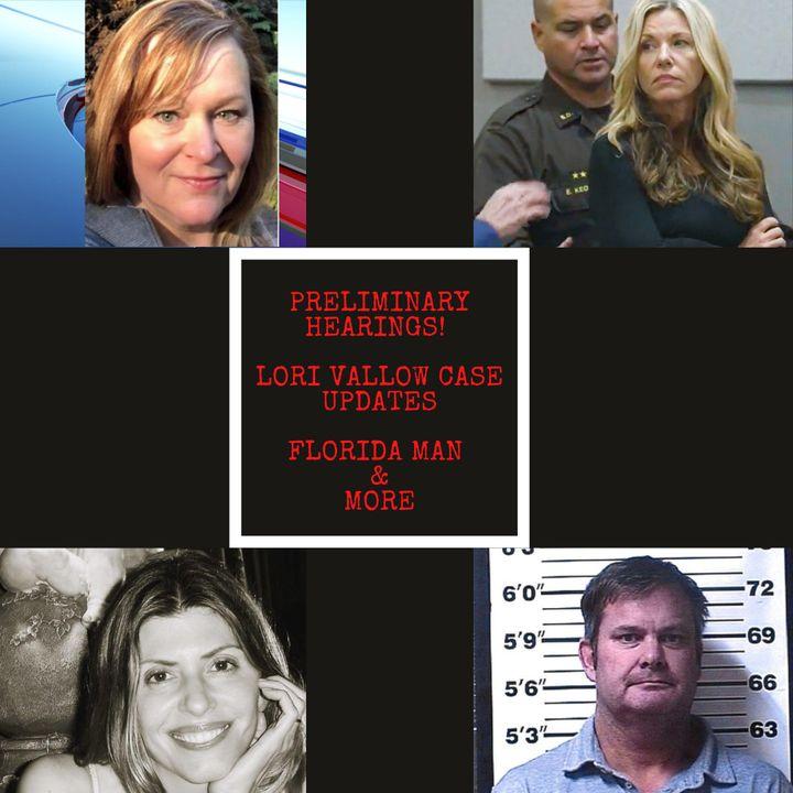The Lori Vallow Case, Preliminary Hearings, Florida Man & More