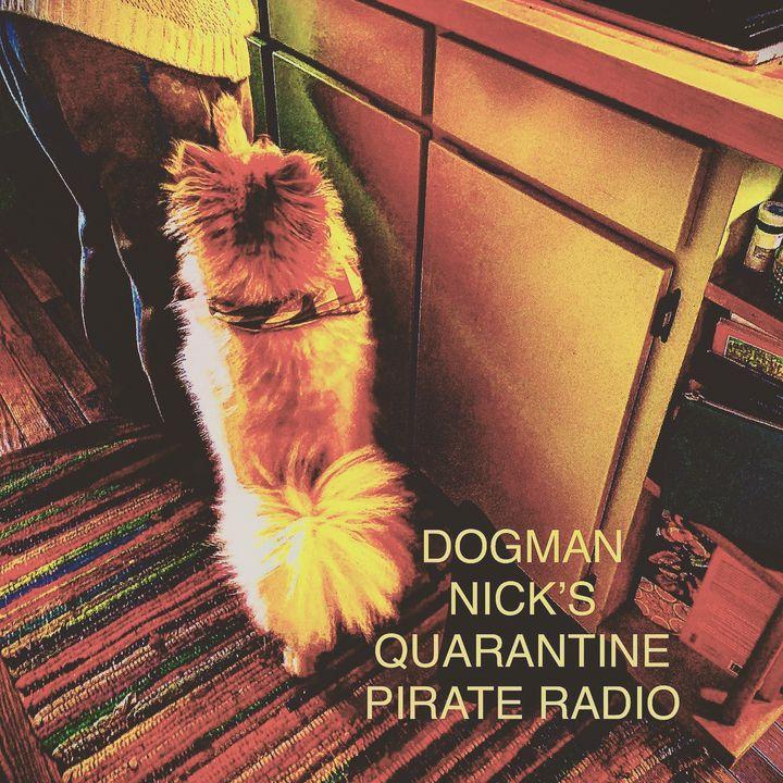 DOGMAN NICK'S QUARANTINE PIRATE RADIO SHOW #11 (MDFAYP EP. 124)