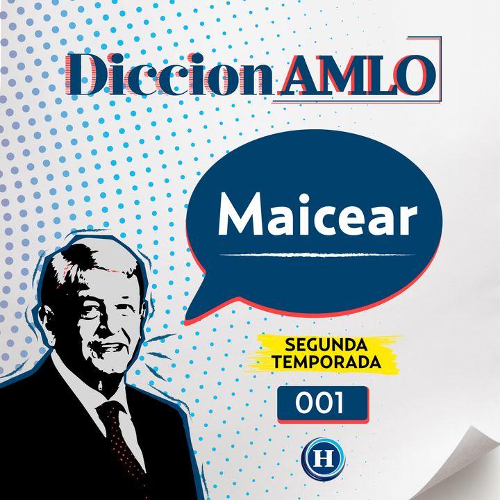 ¿Conoces la definición de Maicear?   DiccionAMLO Temporada 2