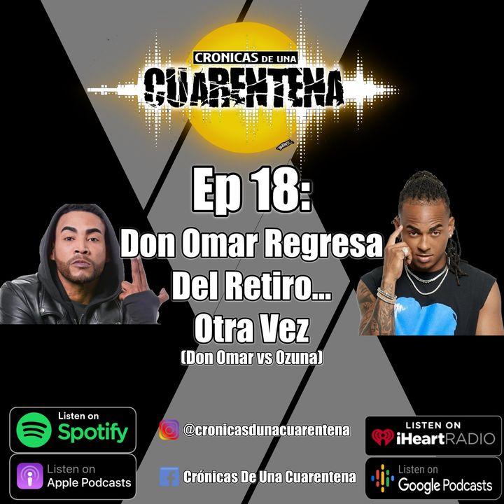 Ep 18: Don Omar Regresa Del Retiro... OTRA VEZ  (Don Omar vs Ozuna)