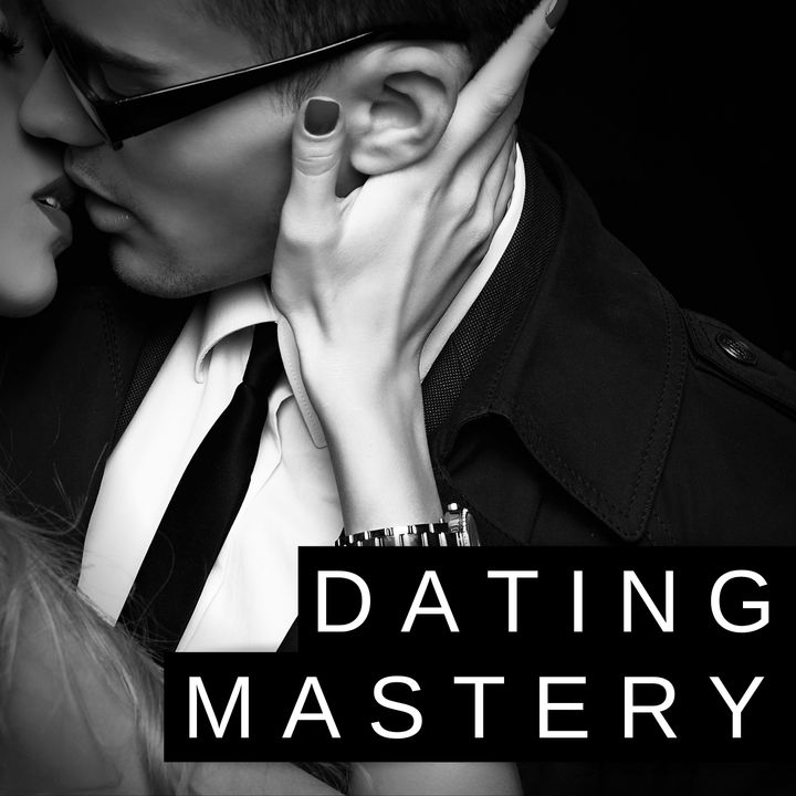 #001: What is The Dating Mastery Podcast?