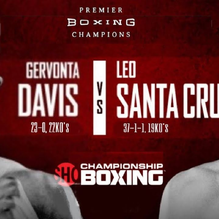 Preview Of The Boxing PPV Gervonta Davis - Leo Santa Cruz For The WBA Title's Live On Showtime And Preview Of Other Big Fights