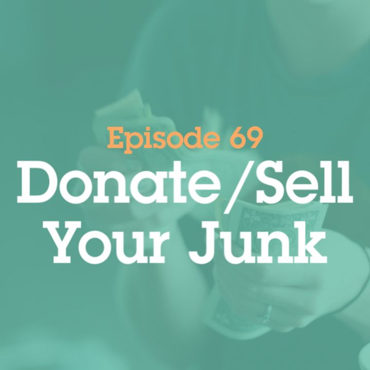 Episode 69: 069 Donate/Sell Your Junk