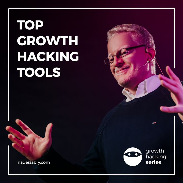How To Select The Top Growth Hacking Tools // Growth Hacking Series Podcast // Nader Sabry