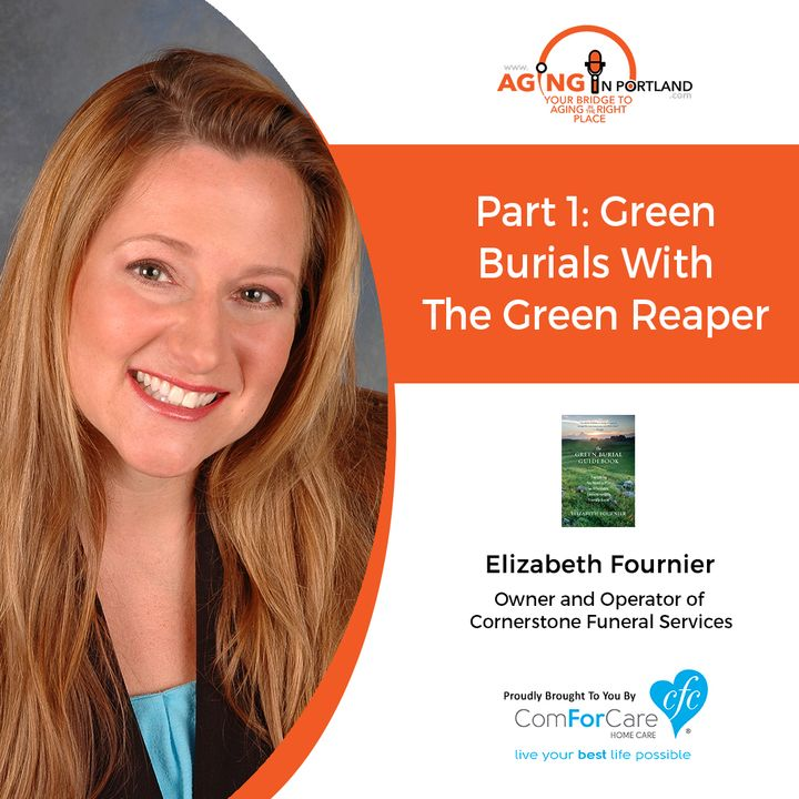 8/29/18: Elizabeth Fournier with Cornerstone Funeral Services | Part 1: Green Burials with The Green Reaper | Aging in Portland