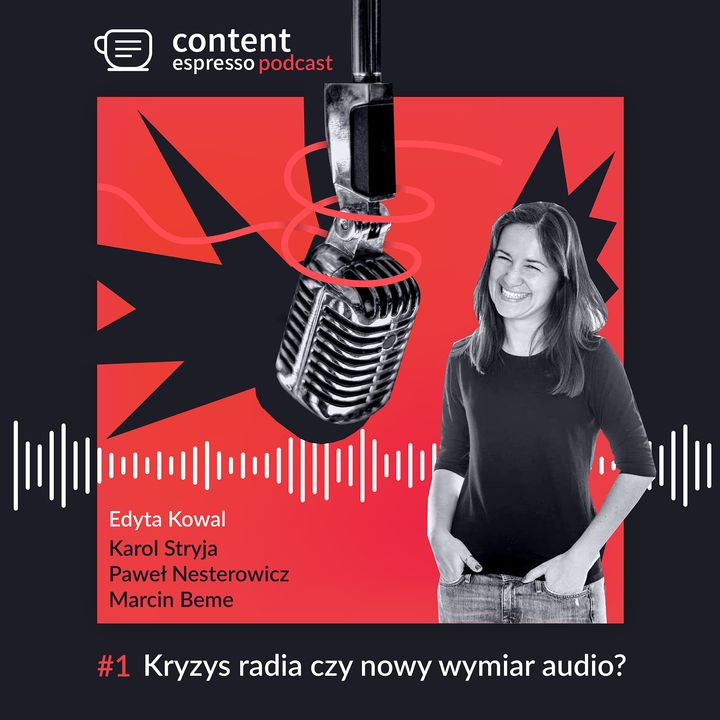 Content Espresso Podcast #1 część 3: Kryzys radia czy nowy wymiar audio?