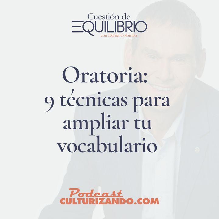 E18 • Oratoria: 9 técnicas para ampliar tu vocabulario • Motivación y Liderazgo • Culturizando