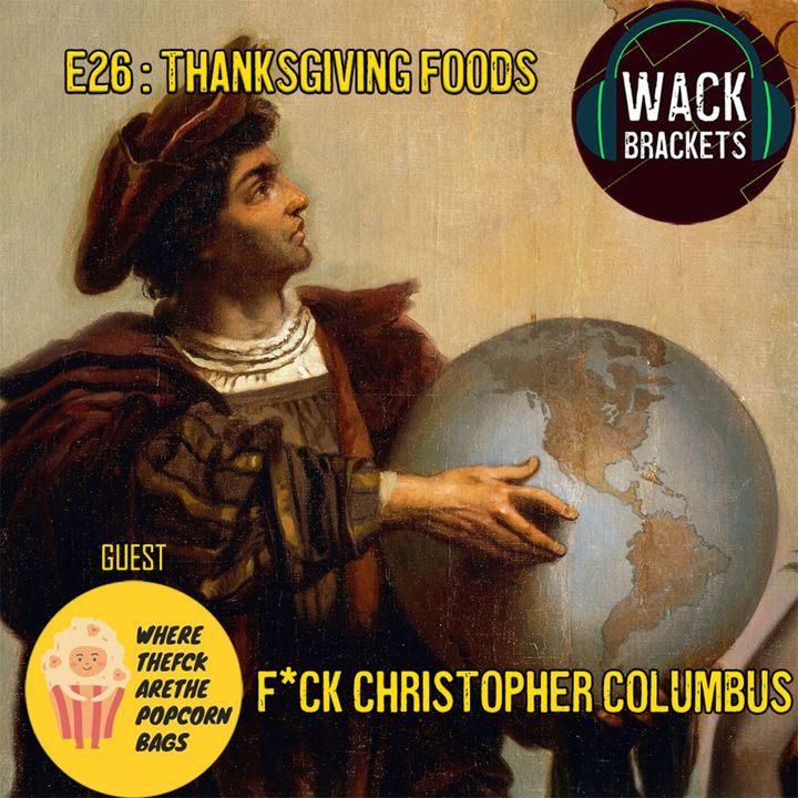 E31 - Thanksgiving Day Foods w/Where The F*ck are the Popcorn Bags? - F*ck Christopher Columbus