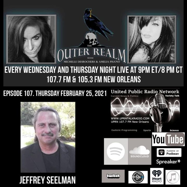 The Outer Realm With Michelle Desrochers and Amelia Pisano guest effrey Seelman is a professional clearing expert, teacher, author, psychic
