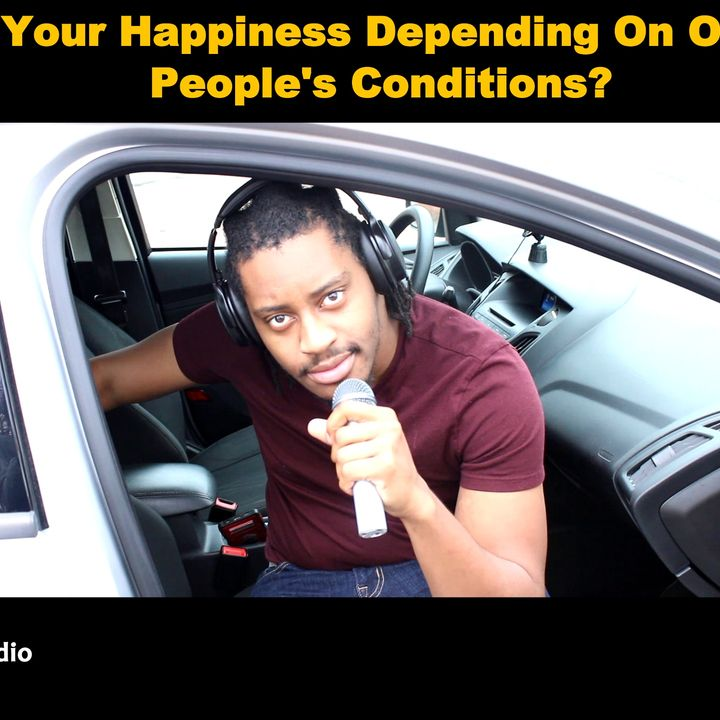 Is Your Happiness Depending On Other People's Conditions?