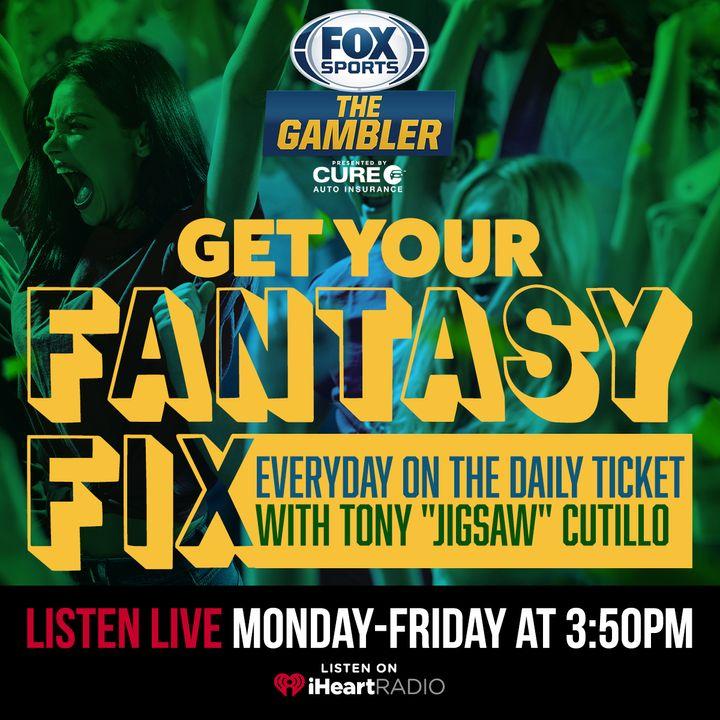 "Fantasy Fix w/ Tony ""Jigsaw"" Cutillo"