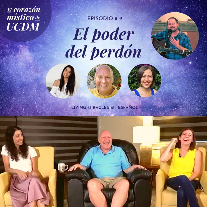 El poder del perdón ❤️ El corazón místico de UCDM con David Hoffmeister, Ana Urrejola y Marina Colombo - Episodio #9