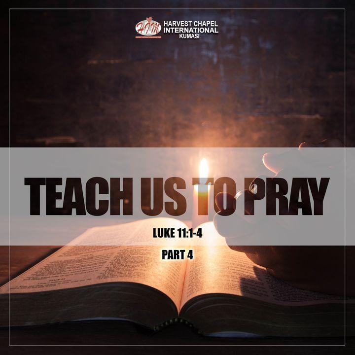 Teach Us To Pray - Part 4