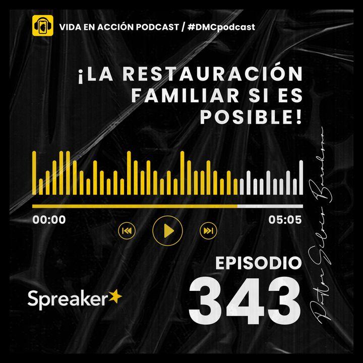 EP. 343 | ¡La restauración familiar si es posible! | #DMCpodcast