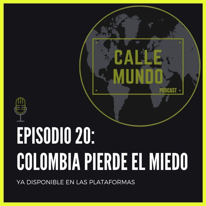 Episodio 20: Colombia pierde el miedo