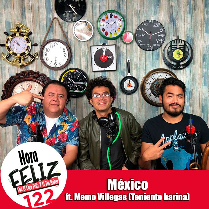 La Hora Feliz 122: México ft. Memo Villegas