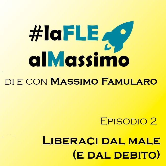 FLE al Massimo ep 2- Liberaci dal male (e dal debito)