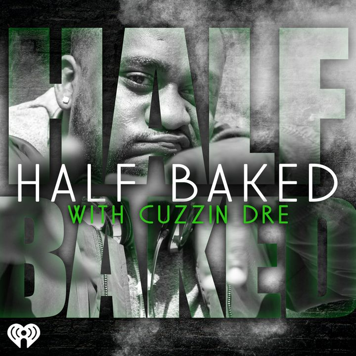 HALF BAKED with Cuzzin Dre