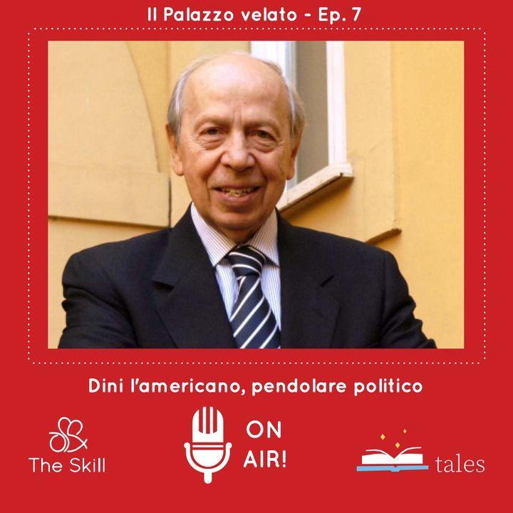 Skill Tales - Il Palazzo velato (7° episodio), Lamberto Dini: l'americano, pendolare politico - A cura di Mario Nanni