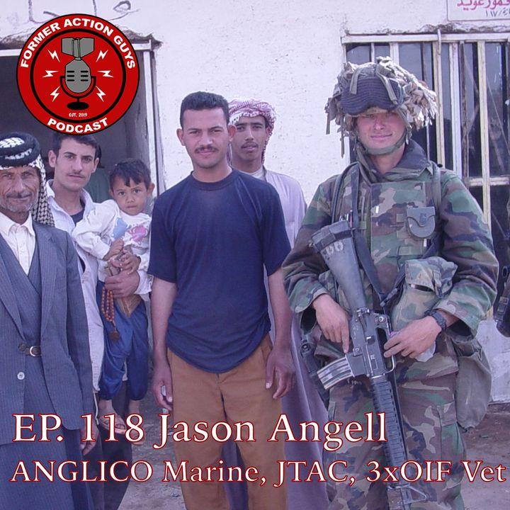 Ep. 118 - Jason Angell - ANGLICO Marine, JTAC, Artillery Officer, 3 x OIF Veteran