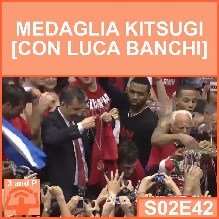 S02E42 - Medaglia Kintsugi [con Luca Banchi]