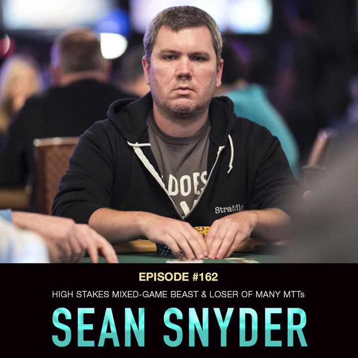 #162 Sean Snyder: High Stakes Mixed-Game Beast & Loser of Many MTTs