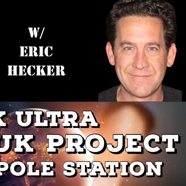 MK Ultra, Montauk Project, South Pole Station with Eric Hecker