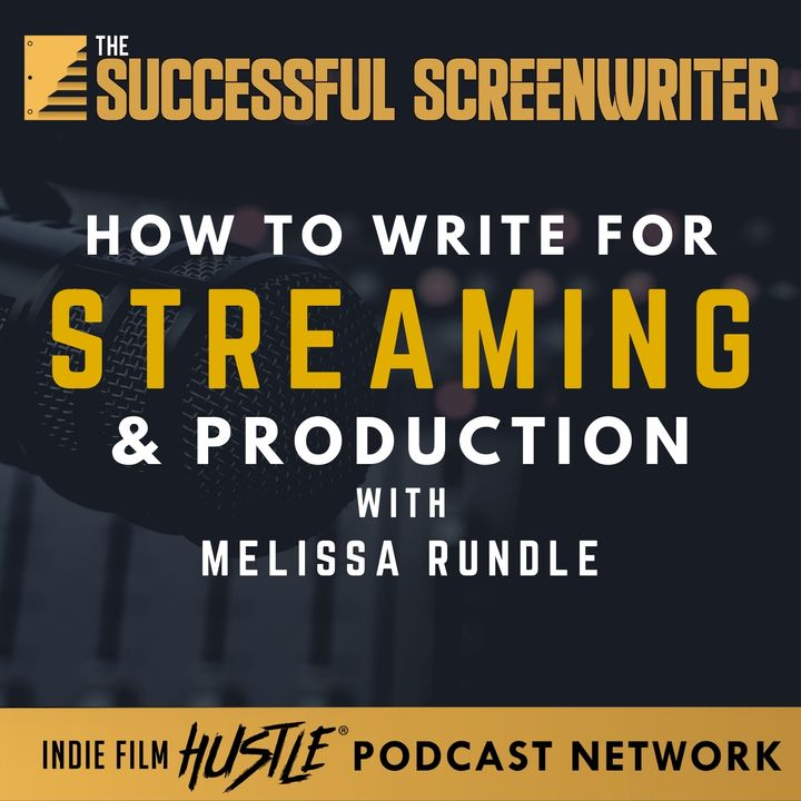 Ep3 - Screenwriting for Streaming & Production with Melissa Rundle