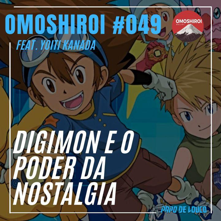 Omoshiroi #049 – Digimon e o poder da nostalgia (Feat Kanada)