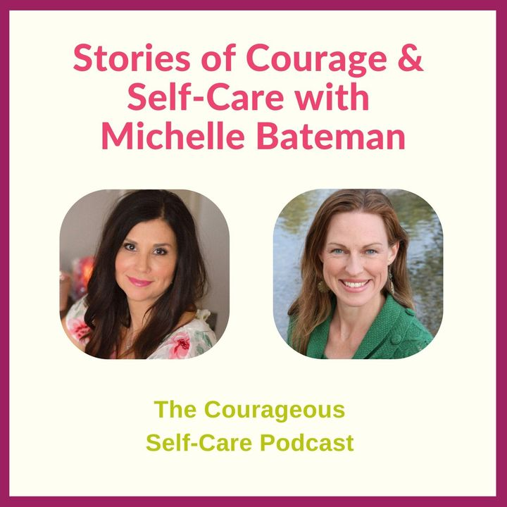 Stories of Courage & Self-Care with Michelle Bateman