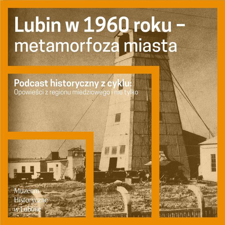 Lubin w 1960 roku – metamorfoza miasta