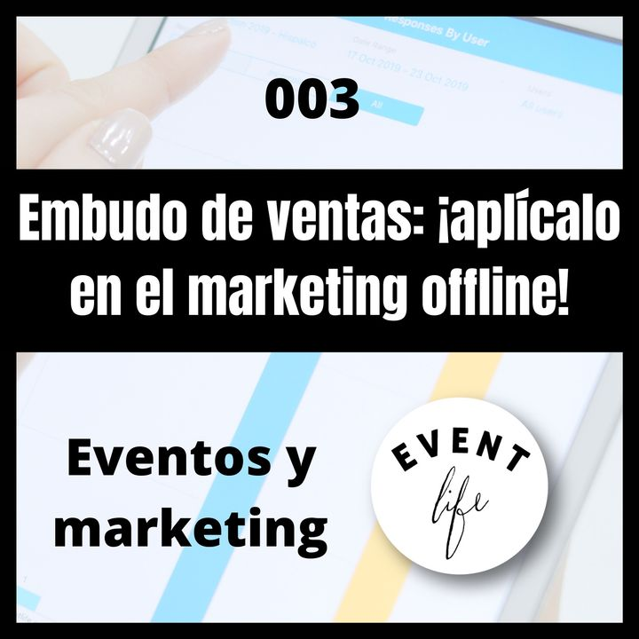 003 - Embudo de ventas: ¡Aplícalo al marketing offline!
