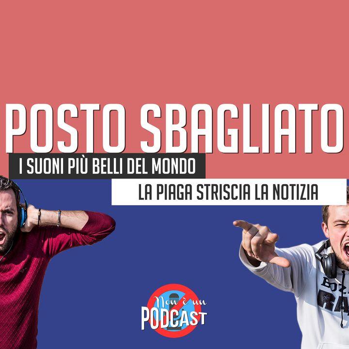 Podcast #09 - POSTO SBAGLIATO