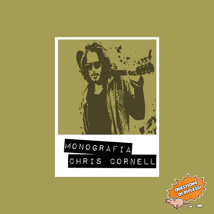 Puntata 43 - Monografia Chris Cornell
