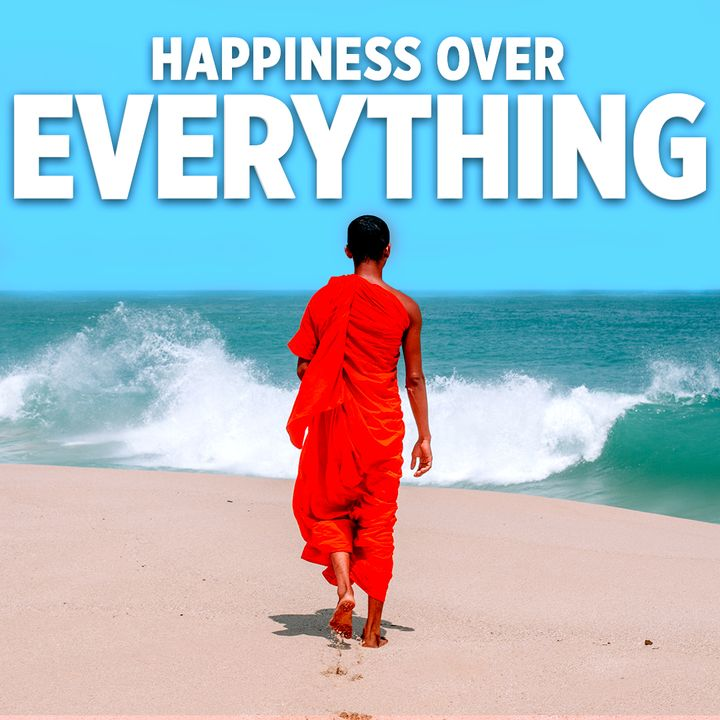 #324 Happiness - Happiness over Everything