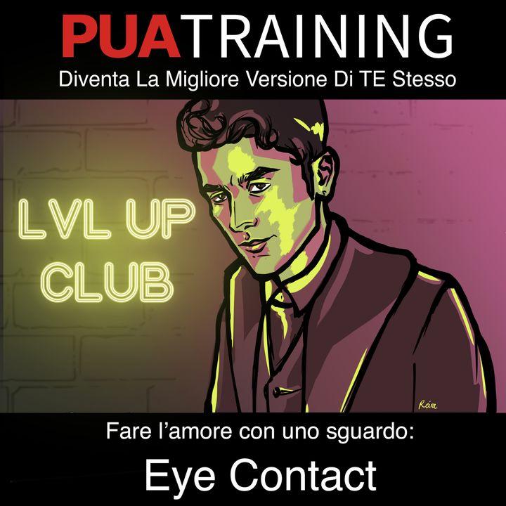 Ep. 4 Fare l'amore con un solo sguardo: Eye Contact