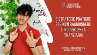 3 Strategie Pratiche per NON raggiungere l'Indipendenza Finanziaria