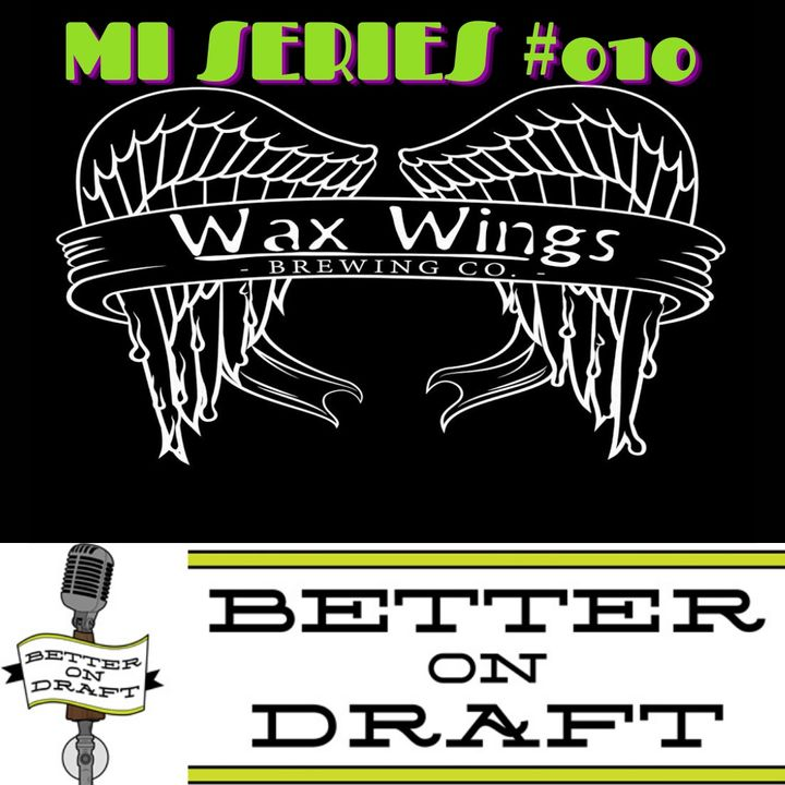 BOD MI Series #010 - Wax Wings Brewing w/ Rob & Aaron