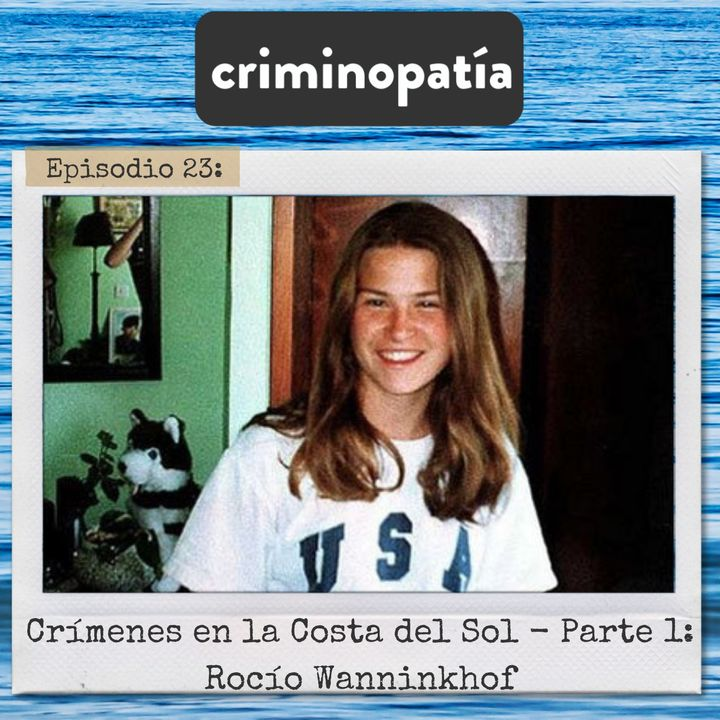 23. Crímenes en la Costa del Sol. Parte 1 - Rocío Wanninkhof (Andalucía, 1999)