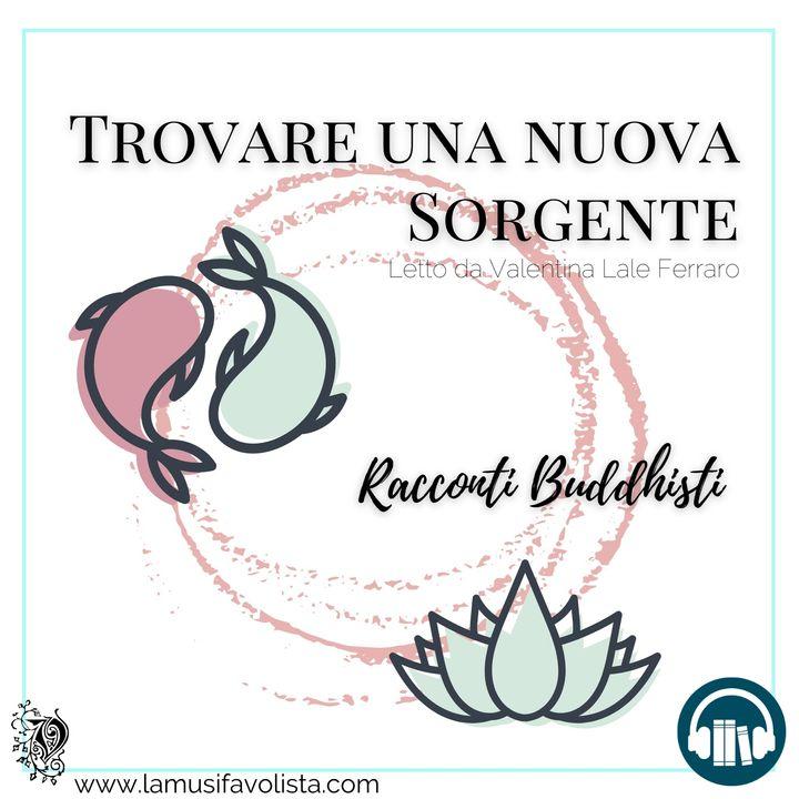 TROVARE UNA NUOVA SORGENTE • Racconti buddhisti ☆ Audioracconto ☆