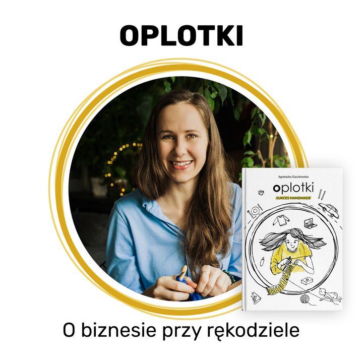 Oplotki - biznes przy rękodziele - Agnieszka Gaczkowska