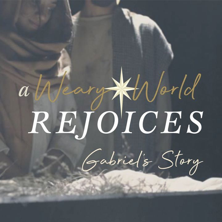 A Weary World Rejoices: Gabriel's Story- For You!